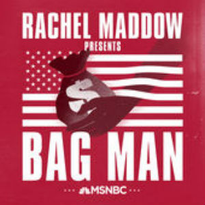MSNBC And Rachel Maddow Launching New Podcast 'Bag Man ...